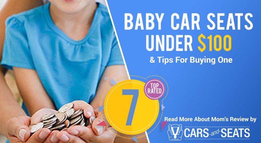 7 Best Infant & Baby Car Seats Under $100 (& Tips For Buying One)