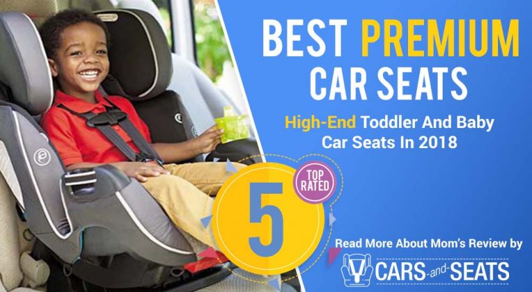 The Best Premium (High-End) Toddler And Baby Car Seats In 2018