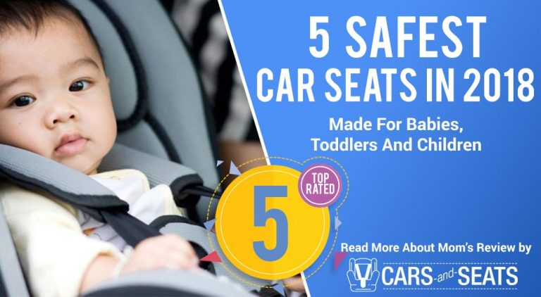The 5 Safest Car Seats In 2018: Made For Babies, Toddlers And Children