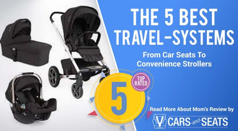 The 5 Best Travel Systems In 2018: From Car Seats To Convenience Strollers